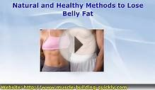 How to Lose Belly Fat - Muscle Building Quickly