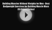 PDF Building Muscles Without Weights for Men - Best